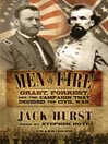Men of Fire (MP3): Grant, Forrest, and the Campaign That Decided The Civil War